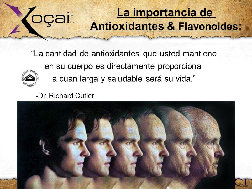 La cantidad de antioxidantes que usted mantiene en su cuerpo es directamente proporcional a cuan larga y saludable será su vida. -Dr. Richard Cutler A