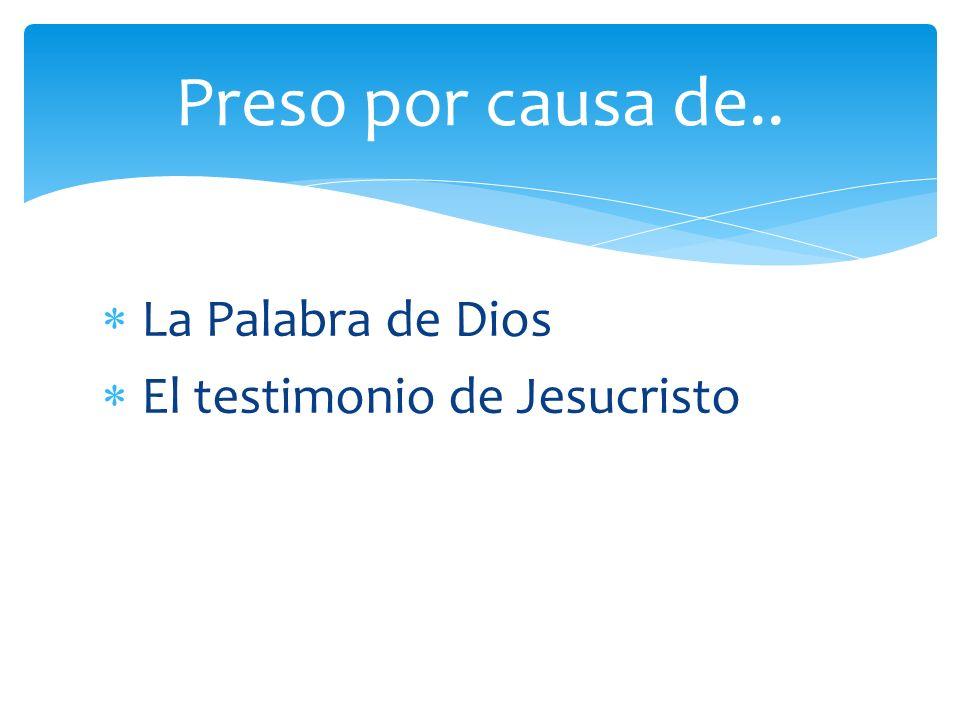 La Palabra de Dios El testimonio de Jesucristo Preso por causa de..