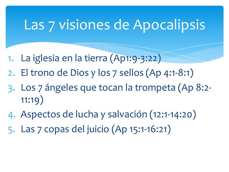 1.La iglesia en la tierra (Ap1:9-3:22) 2.El trono de Dios y los 7 sellos (Ap 4:1-8:1) 3.Los 7 ángeles que tocan la trompeta (Ap 8:2- 11:19) 4.Aspectos