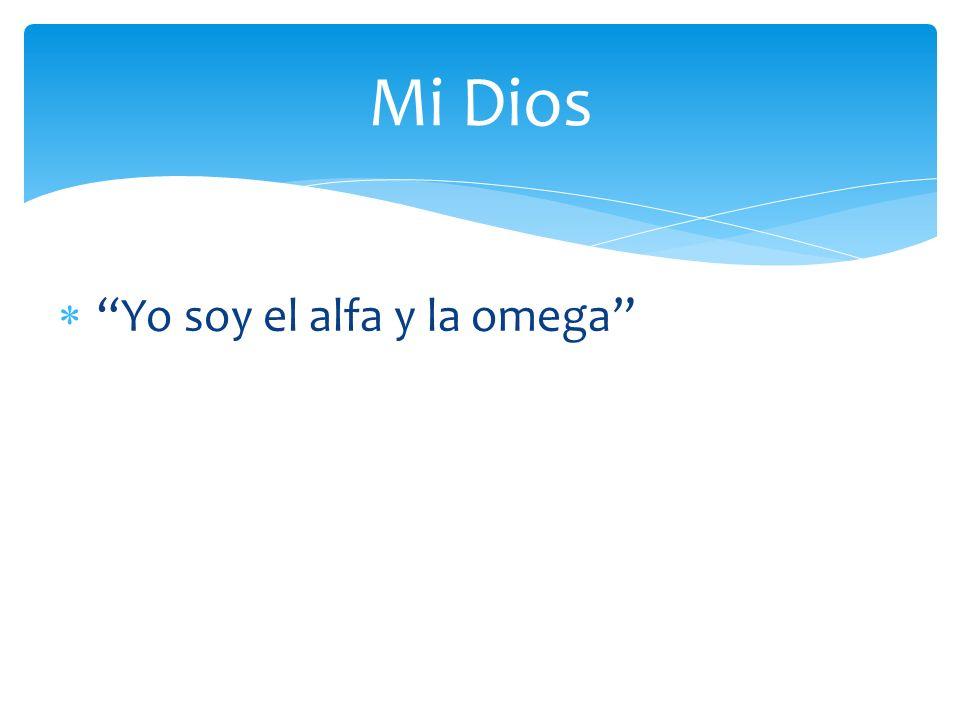 Yo soy el alfa y la omega Mi Dios