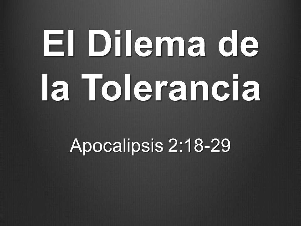 El Dilema de la Tolerancia Apocalipsis 2:18-29