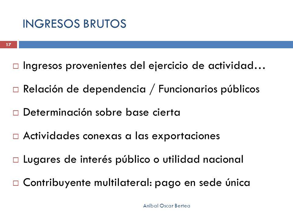 INGRESOS BRUTOS Ingresos provenientes del ejercicio de actividad… Relación de dependencia / Funcionarios públicos Determinación sobre base cierta Acti