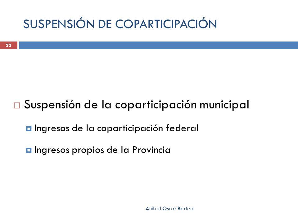 SUSPENSIÓN DE COPARTICIPACIÓN Suspensión de la coparticipación municipal Ingresos de la coparticipación federal Ingresos propios de la Provincia Aníba
