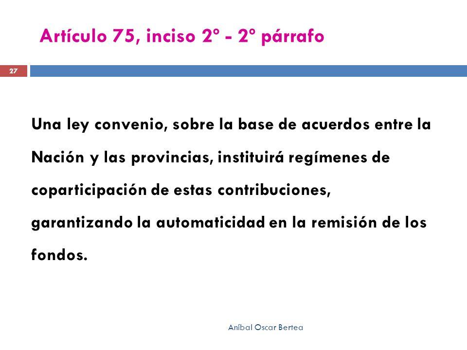 Artículo 75, inciso 2º - 2º párrafo Una ley convenio, sobre la base de acuerdos entre la Nación y las provincias, instituirá regímenes de coparticipac