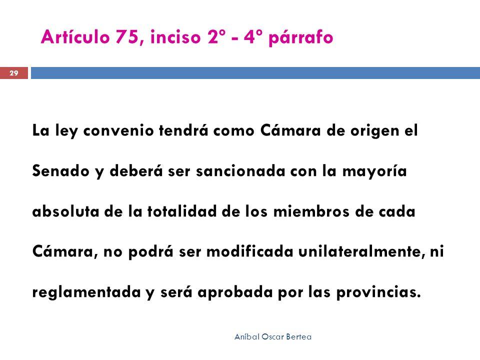 Artículo 75, inciso 2º - 4º párrafo La ley convenio tendrá como Cámara de origen el Senado y deberá ser sancionada con la mayoría absoluta de la total