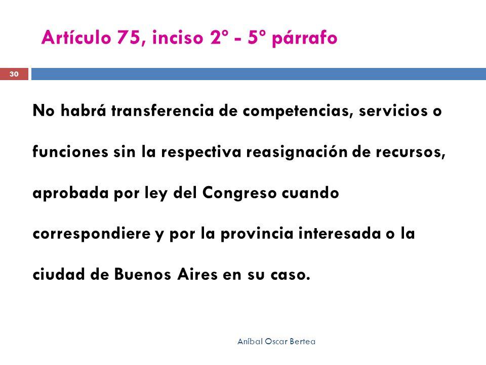 Artículo 75, inciso 2º - 5º párrafo No habrá transferencia de competencias, servicios o funciones sin la respectiva reasignación de recursos, aprobada