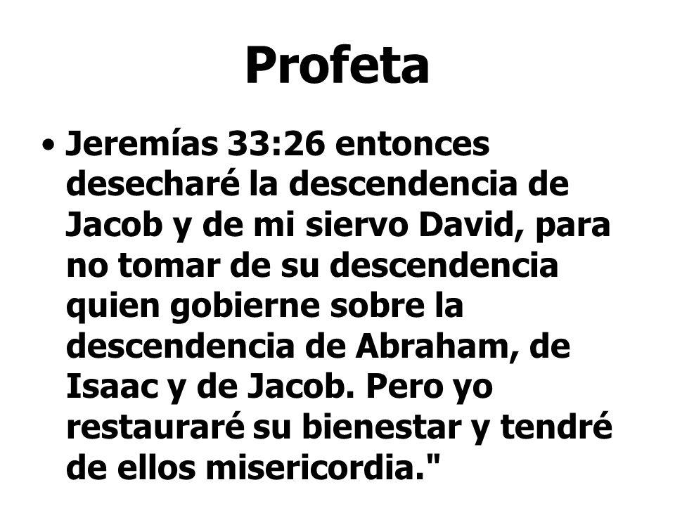 Profeta Jeremías 33:26 entonces desecharé la descendencia de Jacob y de mi siervo David, para no tomar de su descendencia quien gobierne sobre la desc