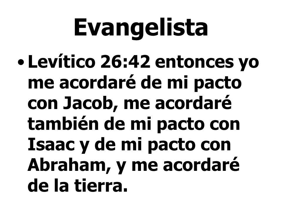 Evangelista Levítico 26:42 entonces yo me acordaré de mi pacto con Jacob, me acordaré también de mi pacto con Isaac y de mi pacto con Abraham, y me ac