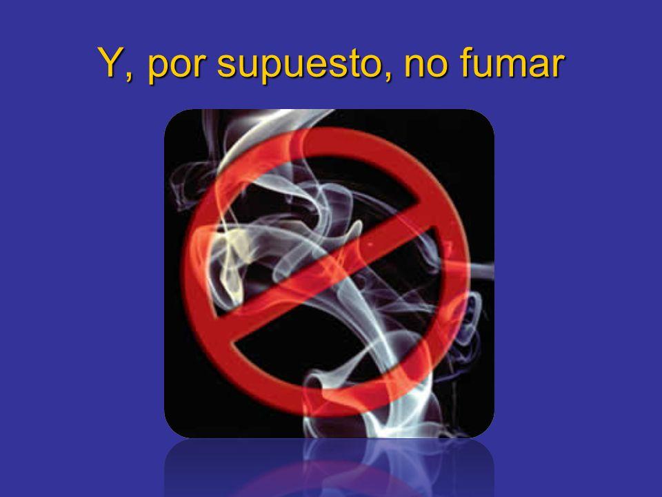 Y, por supuesto, no fumar