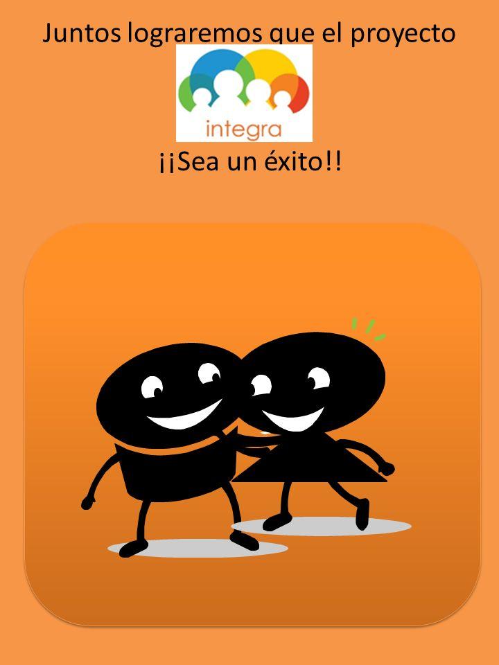 Juntos lograremos que el proyecto ¡¡Sea un éxito!!