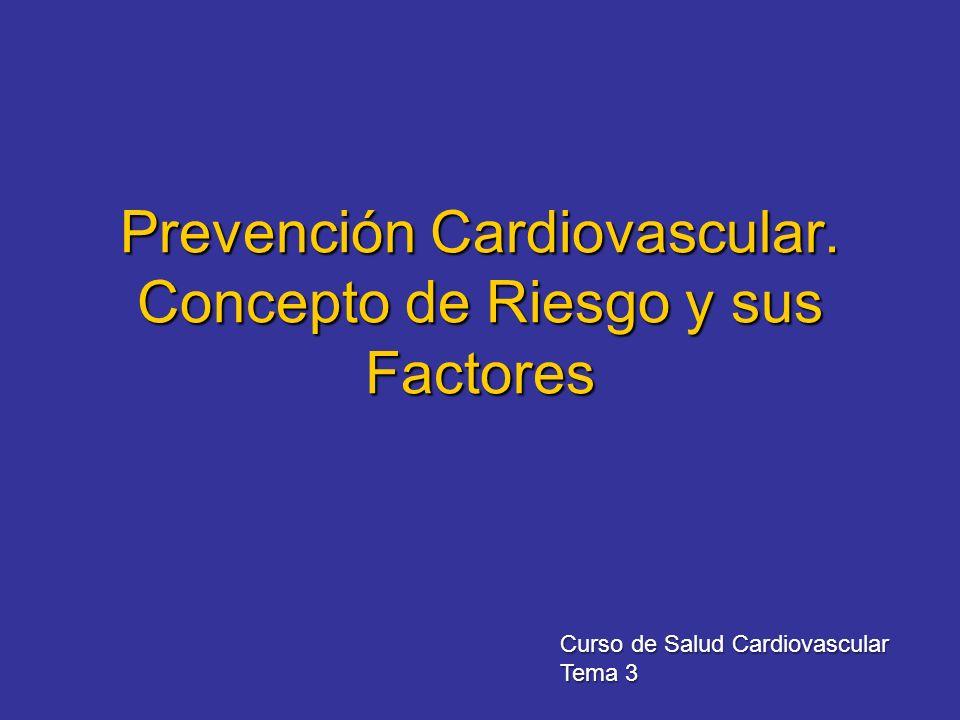 Prevención Cardiovascular. Concepto de Riesgo y sus Factores Curso de Salud Cardiovascular Tema 3