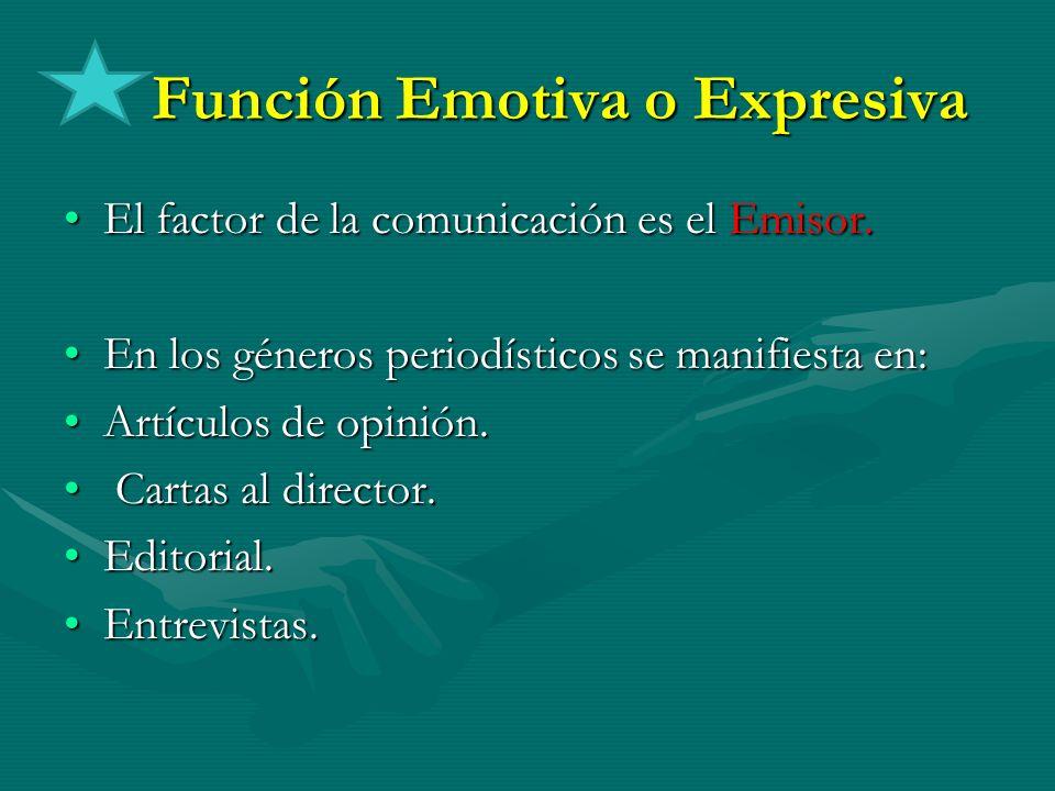 Función Emotiva o Expresiva Función Emotiva o Expresiva El factor de la comunicación es el Emisor.El factor de la comunicación es el Emisor. En los gé