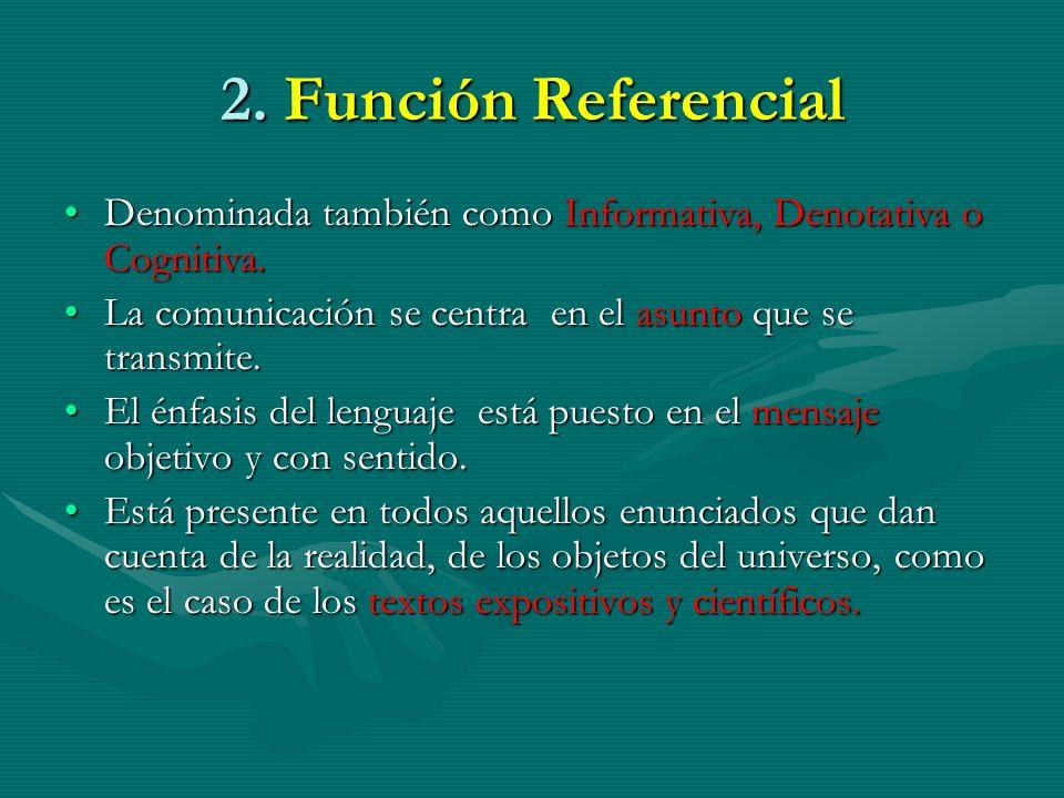 2. Función Referencial Denominada también como Informativa, Denotativa o Cognitiva.Denominada también como Informativa, Denotativa o Cognitiva. La com
