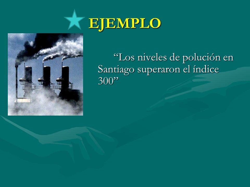 EJEMPLO Los niveles de polución en Santiago superaron el índice 300