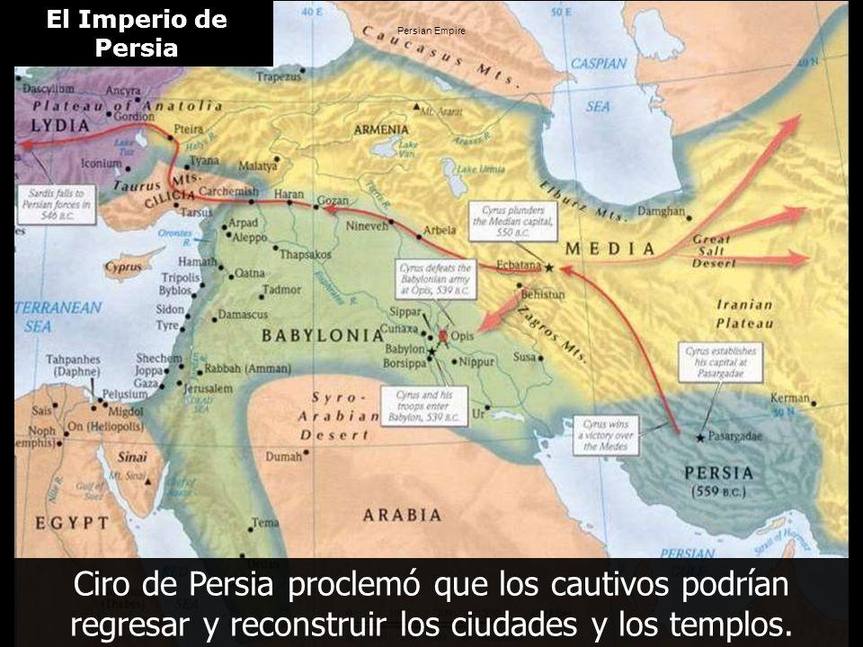 Persian Empire Ciro de Persia proclemó que los cautivos podrían regresar y reconstruir los ciudades y los templos. El Imperio de Persia