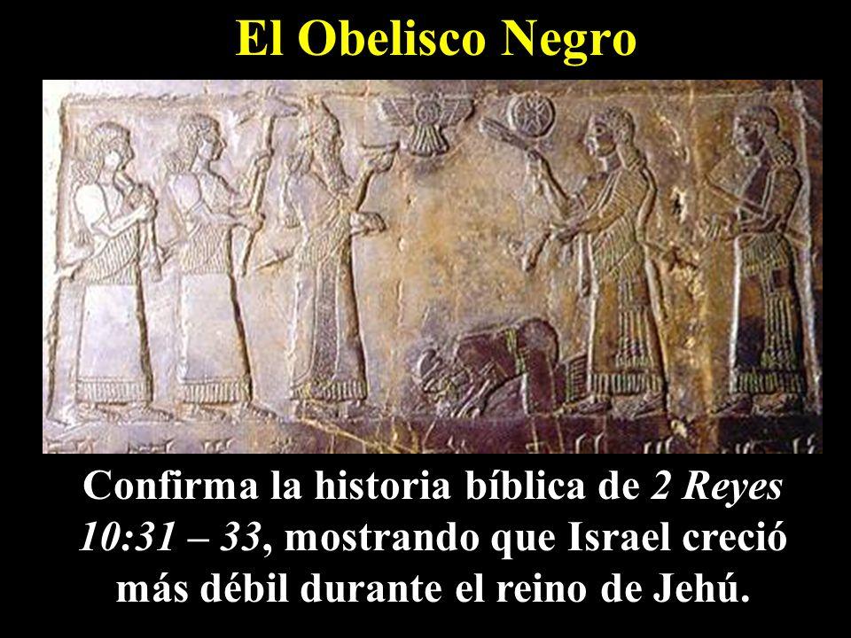 El Obelisco Negro Confirma la historia bíblica de 2 Reyes 10:31 – 33, mostrando que Israel creció más débil durante el reino de Jehú.
