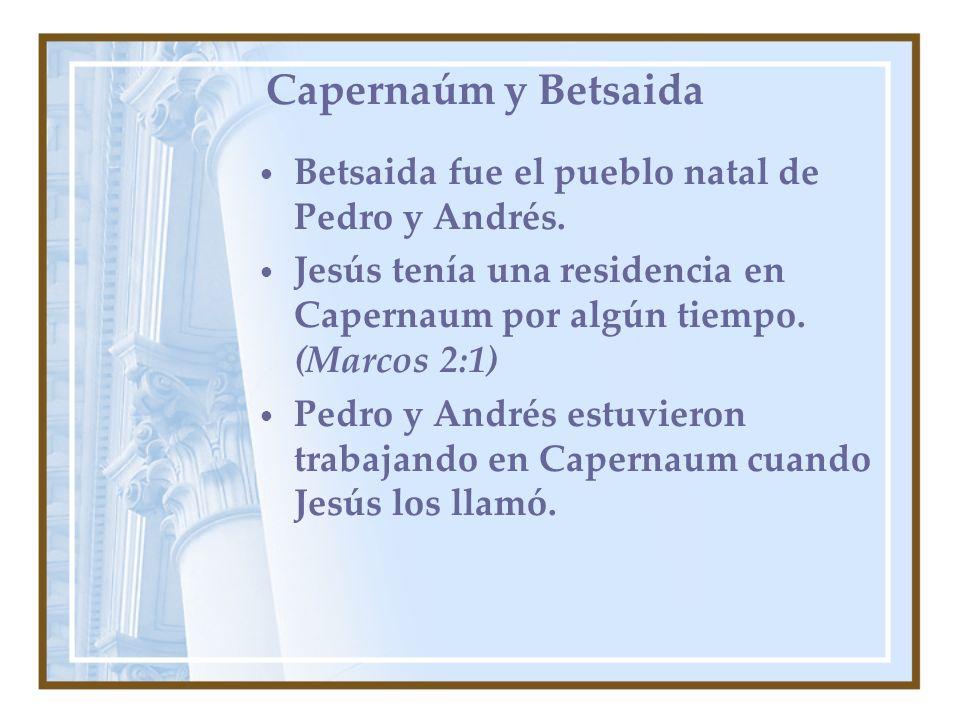 Capernaúm y Betsaida Betsaida fue el pueblo natal de Pedro y Andrés. Jesús tenía una residencia en Capernaum por algún tiempo. (Marcos 2:1) Pedro y An