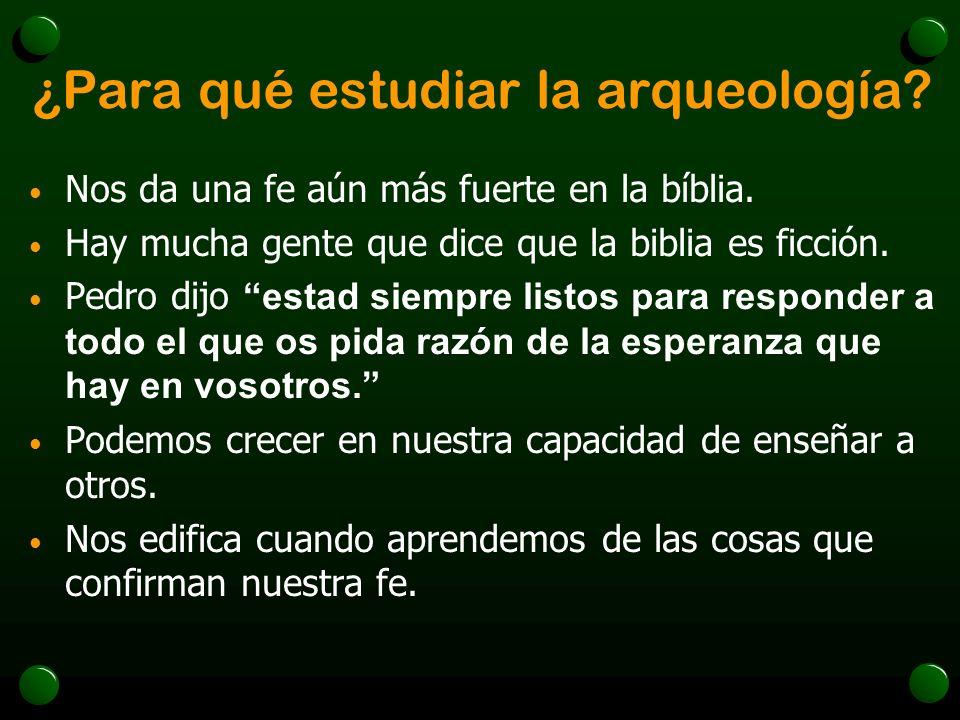 ¿Para qué estudiar la arqueología? Nos da una fe aún más fuerte en la bíblia. Hay mucha gente que dice que la biblia es ficción. Pedro dijo estad siem