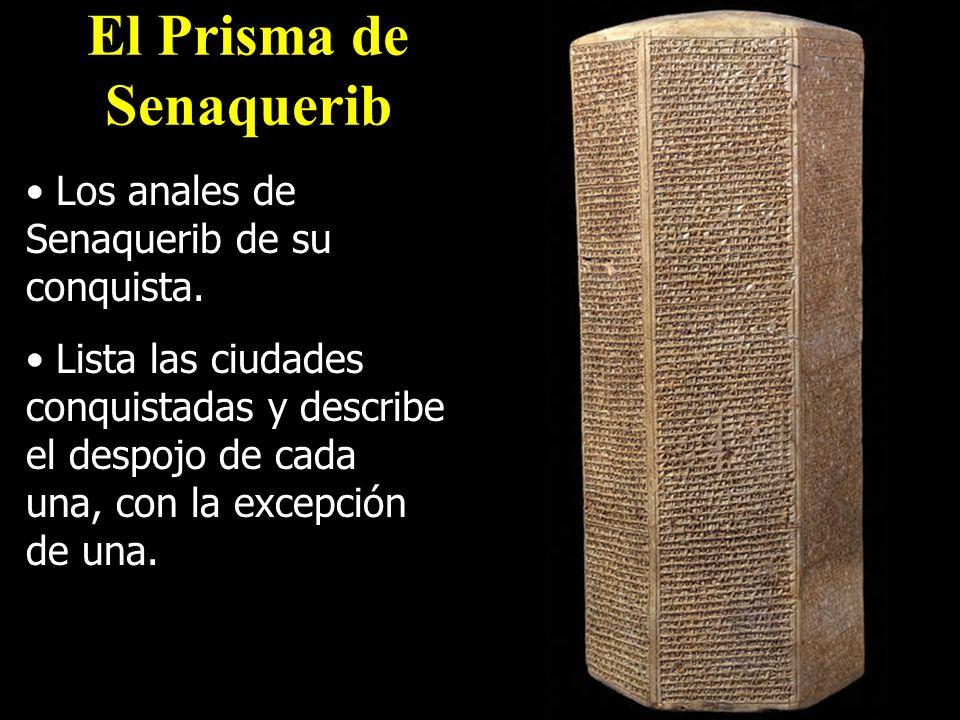 El Prisma de Senaquerib Los anales de Senaquerib de su conquista. Lista las ciudades conquistadas y describe el despojo de cada una, con la excepción