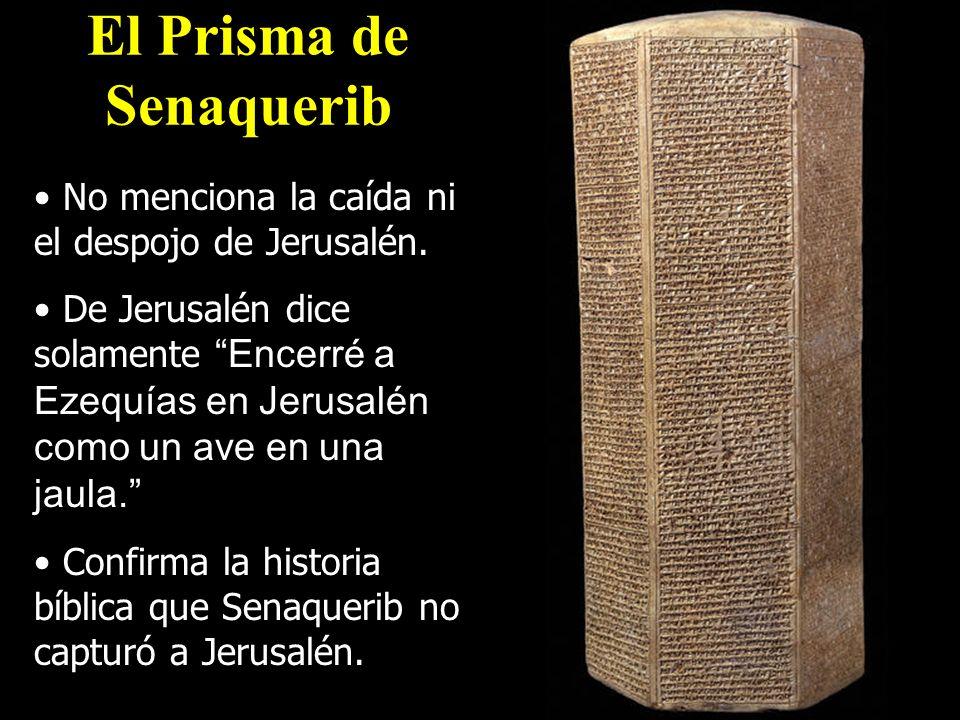 No menciona la caída ni el despojo de Jerusalén. De Jerusalén dice solamente Encerré a Ezequías en Jerusalén como un ave en una jaula. Confirma la his