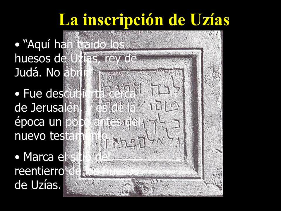 La inscripción de Uzías Aquí han traído los huesos de Uzías, rey de Judá. No abrir. Fue descubierta cerca de Jerusalén, y es de la época un poco antes