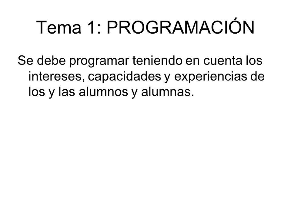 Tema 1: PROGRAMACIÓN Se debe programar teniendo en cuenta los intereses, capacidades y experiencias de los y las alumnos y alumnas.