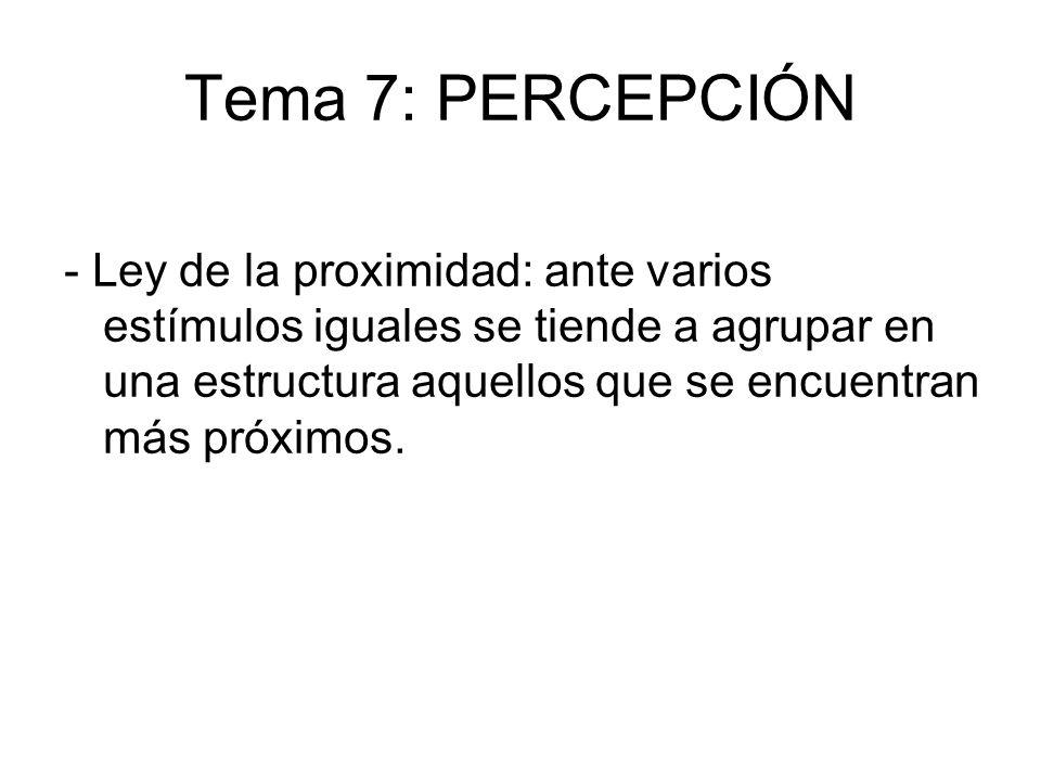 Tema 7: PERCEPCIÓN - Ley de la proximidad: ante varios estímulos iguales se tiende a agrupar en una estructura aquellos que se encuentran más próximos