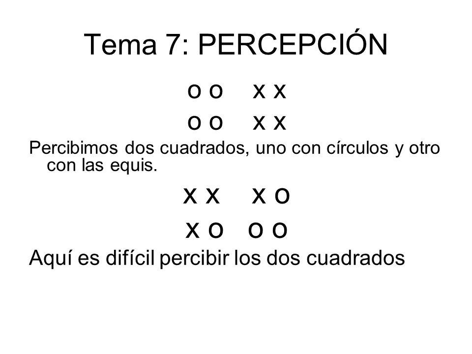 Tema 7: PERCEPCIÓN o o x x Percibimos dos cuadrados, uno con círculos y otro con las equis. x x x o x o o o Aquí es difícil percibir los dos cuadrados