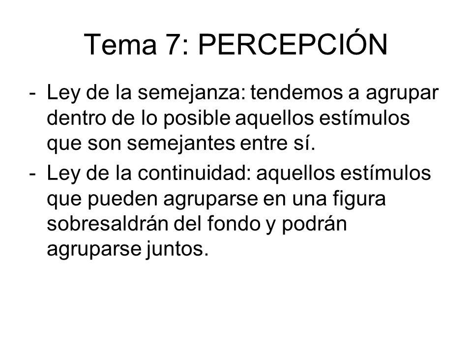 Tema 7: PERCEPCIÓN -Ley de la semejanza: tendemos a agrupar dentro de lo posible aquellos estímulos que son semejantes entre sí. -Ley de la continuida
