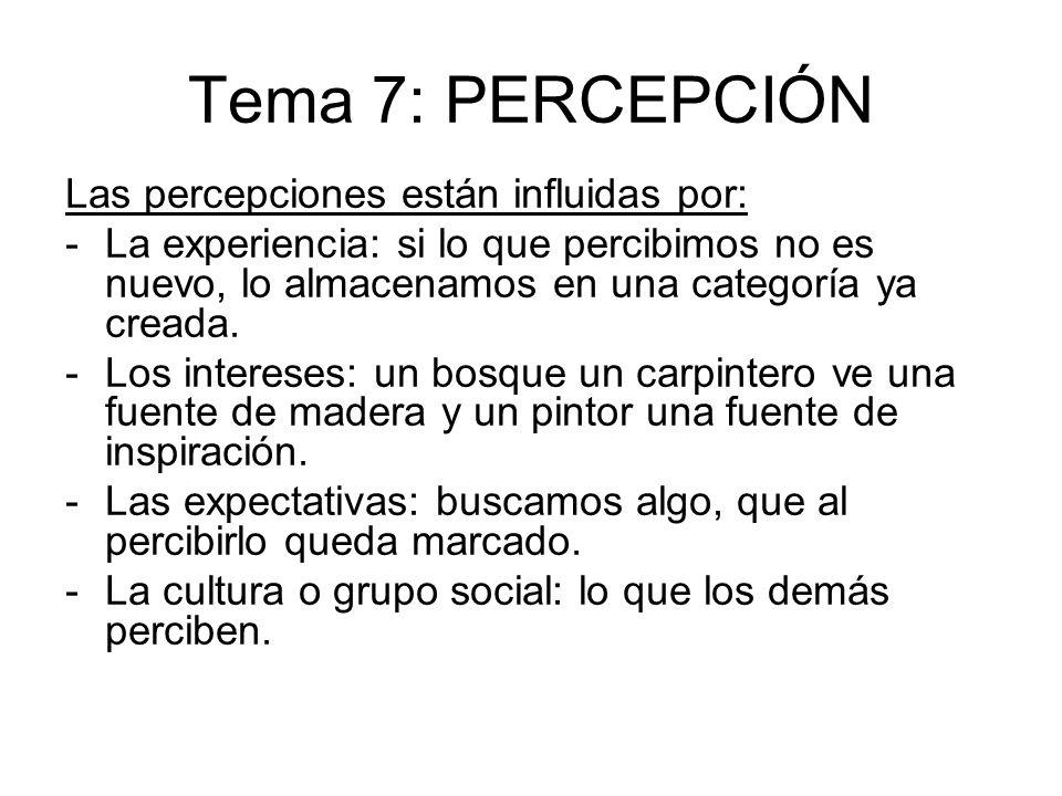 Tema 7: PERCEPCIÓN Las percepciones están influidas por: -La experiencia: si lo que percibimos no es nuevo, lo almacenamos en una categoría ya creada.