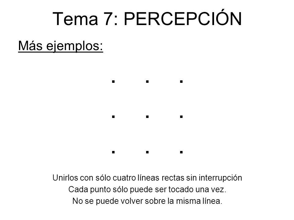 Tema 7: PERCEPCIÓN Más ejemplos:... Unirlos con sólo cuatro líneas rectas sin interrupción Cada punto sólo puede ser tocado una vez. No se puede volve