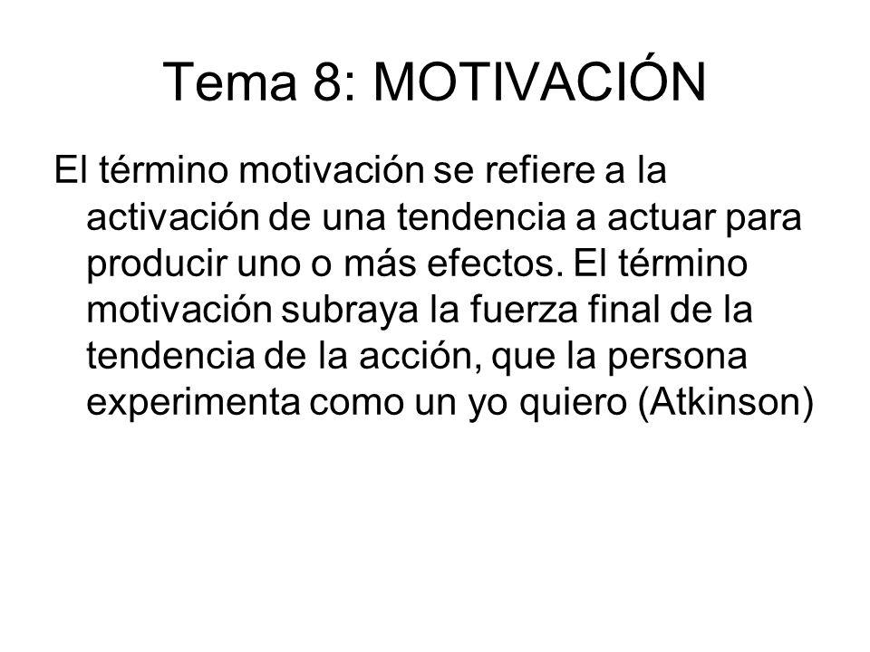 Tema 8: MOTIVACIÓN El término motivación se refiere a la activación de una tendencia a actuar para producir uno o más efectos. El término motivación s