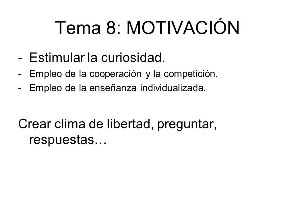 Tema 8: MOTIVACIÓN -Estimular la curiosidad. -Empleo de la cooperación y la competición. -Empleo de la enseñanza individualizada. Crear clima de liber