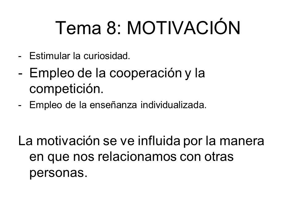 Tema 8: MOTIVACIÓN -Estimular la curiosidad. -Empleo de la cooperación y la competición. -Empleo de la enseñanza individualizada. La motivación se ve