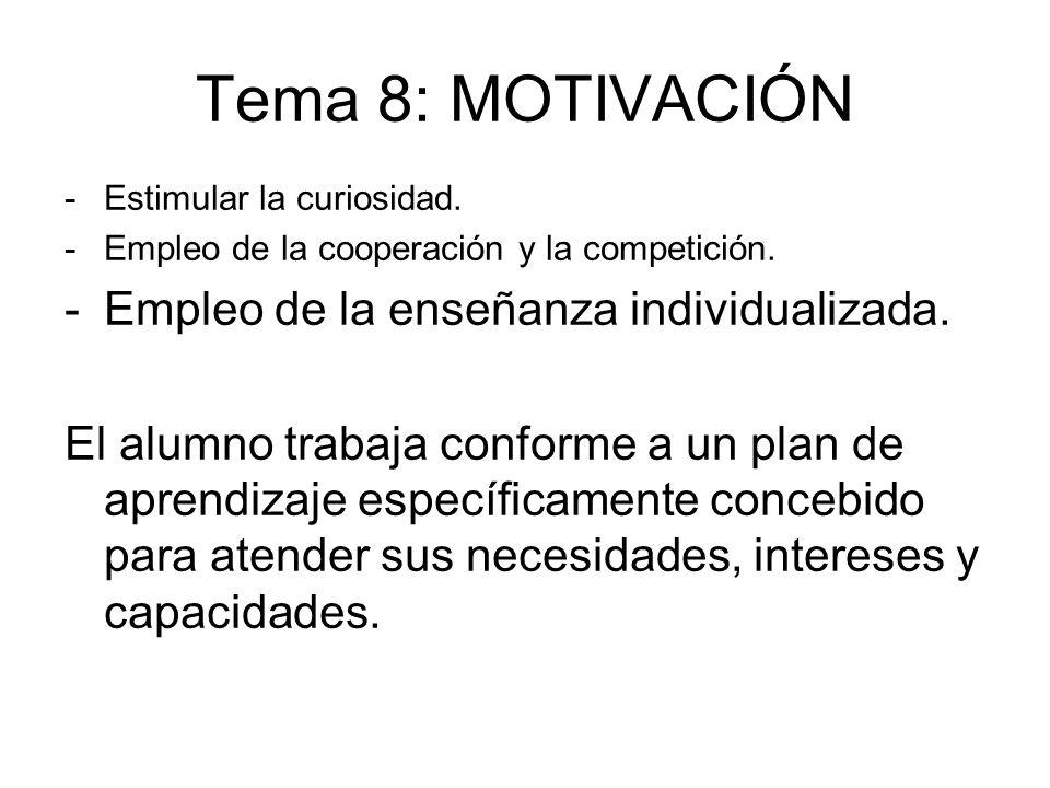 Tema 8: MOTIVACIÓN -Estimular la curiosidad. -Empleo de la cooperación y la competición. -Empleo de la enseñanza individualizada. El alumno trabaja co
