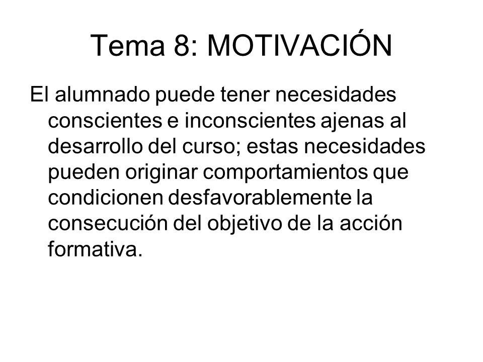 Tema 8: MOTIVACIÓN El alumnado puede tener necesidades conscientes e inconscientes ajenas al desarrollo del curso; estas necesidades pueden originar c