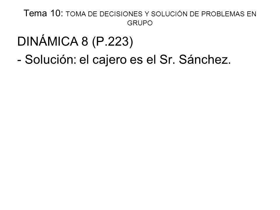 Tema 10: TOMA DE DECISIONES Y SOLUCIÓN DE PROBLEMAS EN GRUPO DINÁMICA 8 (P.223) - Solución: el cajero es el Sr. Sánchez.