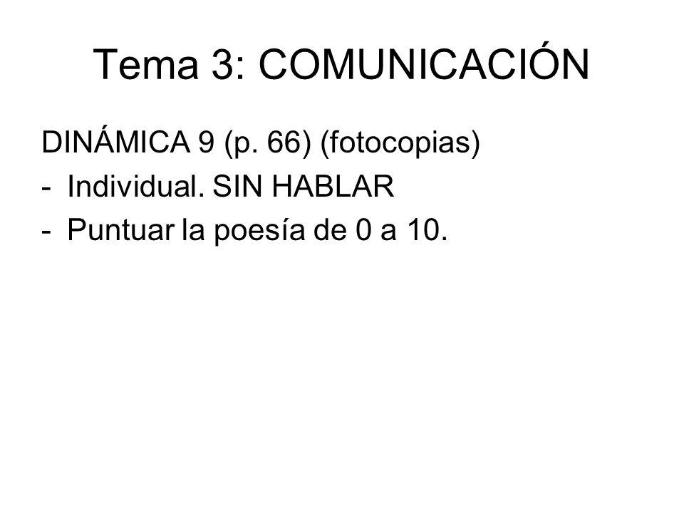 Tema 3: COMUNICACIÓN DINÁMICA 9 (p. 66) (fotocopias) -Individual. SIN HABLAR -Puntuar la poesía de 0 a 10.