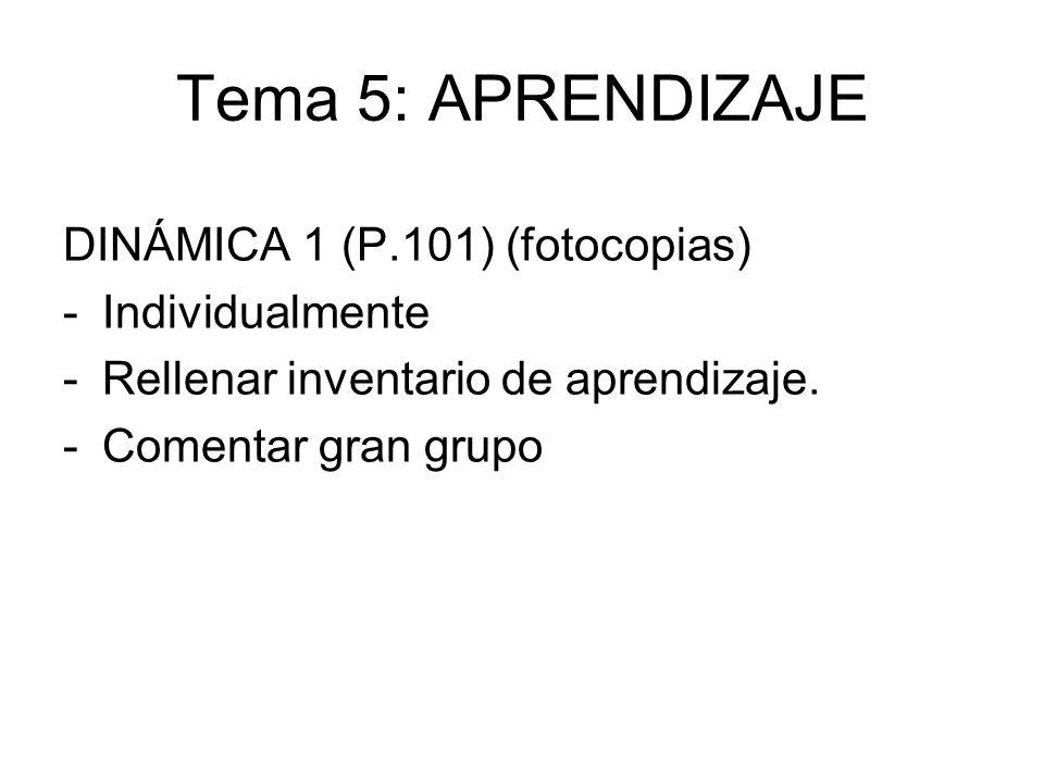 Tema 5: APRENDIZAJE DINÁMICA 1 (P.101) (fotocopias) -Individualmente -Rellenar inventario de aprendizaje. -Comentar gran grupo