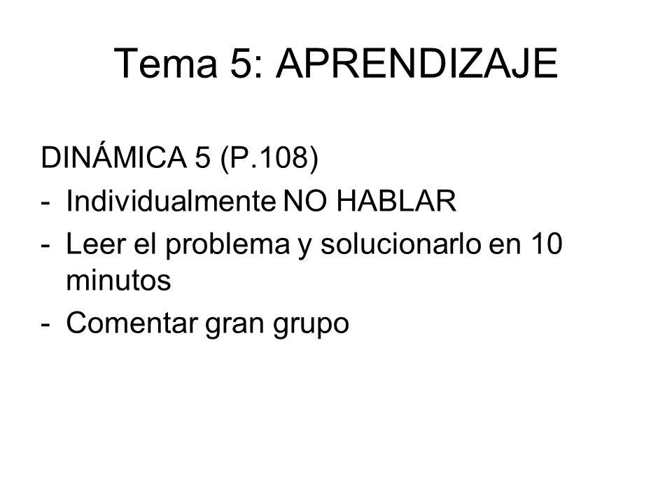 Tema 5: APRENDIZAJE DINÁMICA 5 (P.108) -Individualmente NO HABLAR -Leer el problema y solucionarlo en 10 minutos -Comentar gran grupo