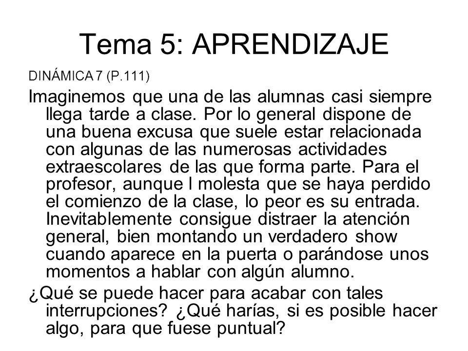 Tema 5: APRENDIZAJE DINÁMICA 7 (P.111) Imaginemos que una de las alumnas casi siempre llega tarde a clase. Por lo general dispone de una buena excusa