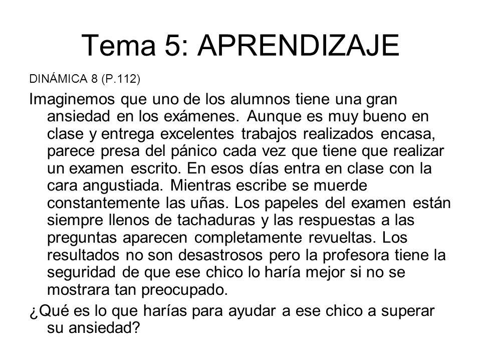 Tema 5: APRENDIZAJE DINÁMICA 8 (P.112) Imaginemos que uno de los alumnos tiene una gran ansiedad en los exámenes. Aunque es muy bueno en clase y entre