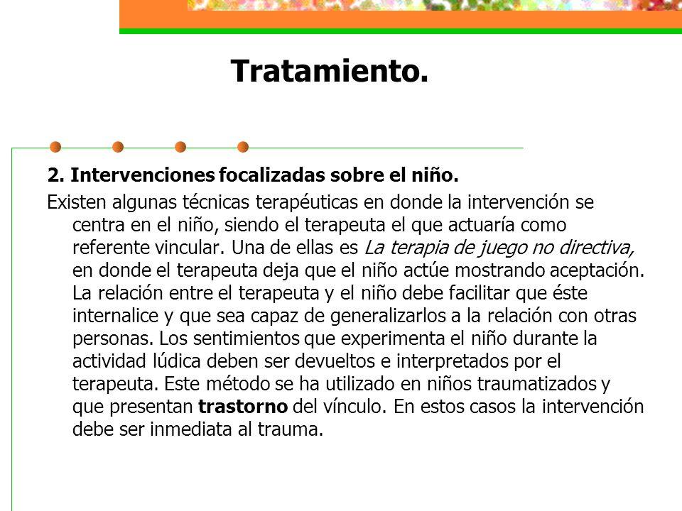 Tratamiento.2. Intervenciones focalizadas sobre el niño.