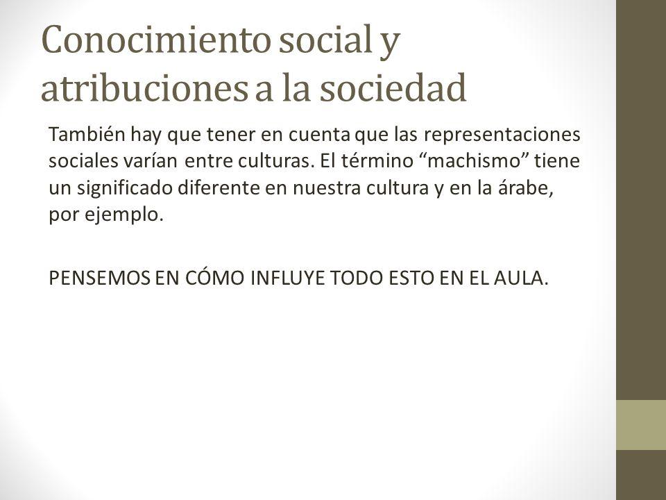Conocimiento social y atribuciones a la sociedad También hay que tener en cuenta que las representaciones sociales varían entre culturas. El término m