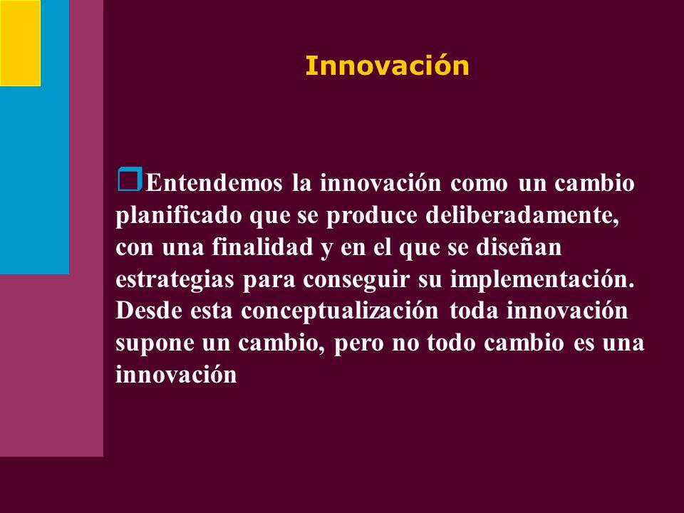 Innovación Entendemos la innovación como un cambio planificado que se produce deliberadamente, con una finalidad y en el que se diseñan estrategias pa