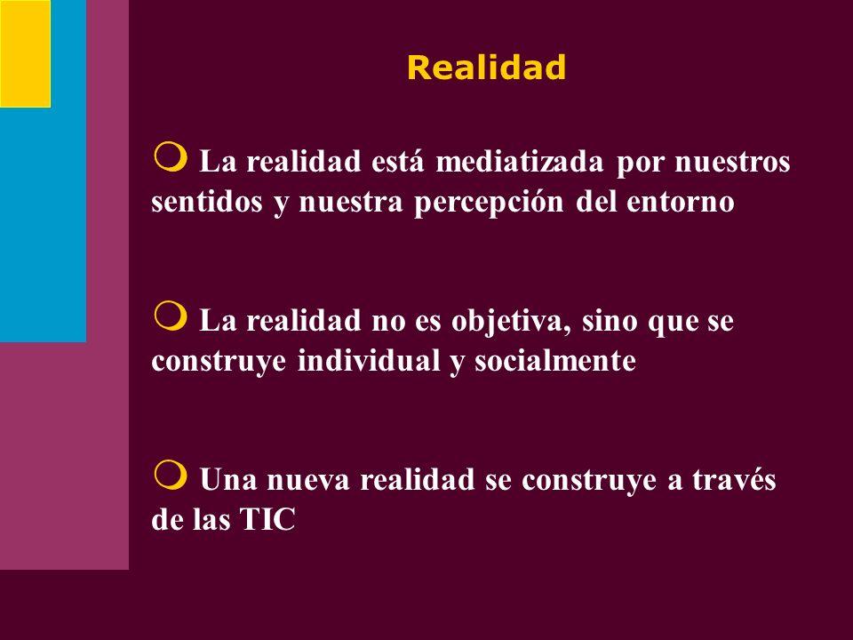 Realidad La realidad está mediatizada por nuestros sentidos y nuestra percepción del entorno La realidad no es objetiva, sino que se construye individ