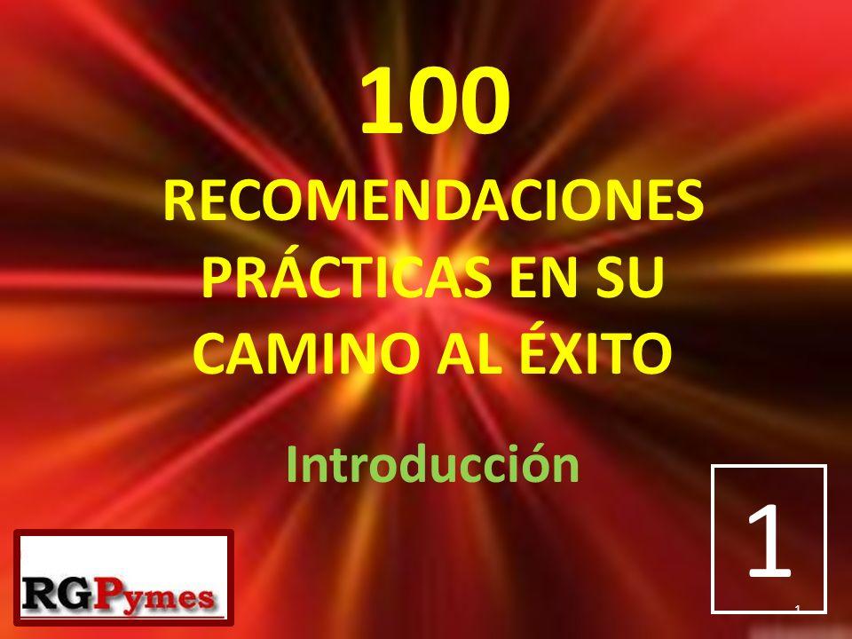 100 RECOMENDACIONES PRÁCTICAS EN SU CAMINO AL ÉXITO Introducción 1 1