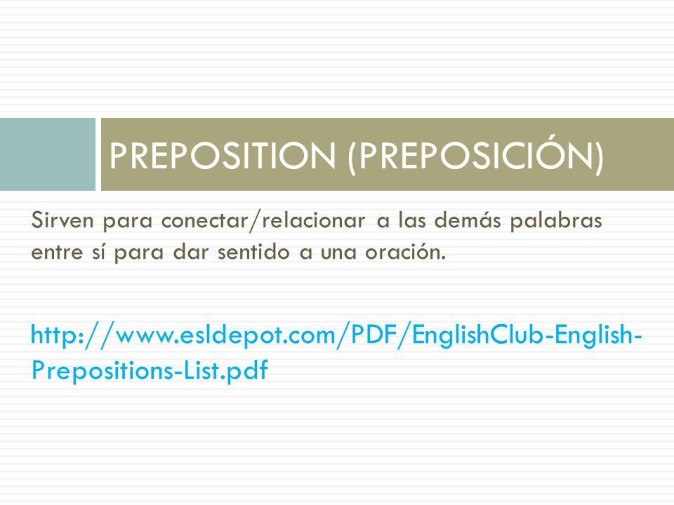 Sirven para conectar/relacionar a las demás palabras entre sí para dar sentido a una oración. http://www.esldepot.com/PDF/EnglishClub-English- Preposi