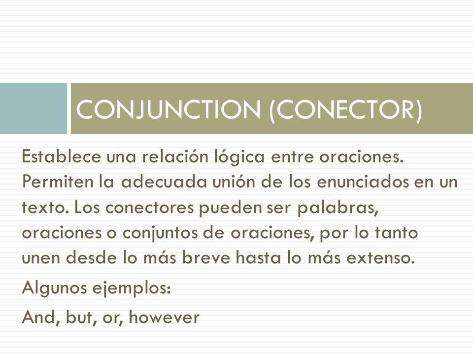 Establece una relación lógica entre oraciones. Permiten la adecuada unión de los enunciados en un texto. Los conectores pueden ser palabras, oraciones