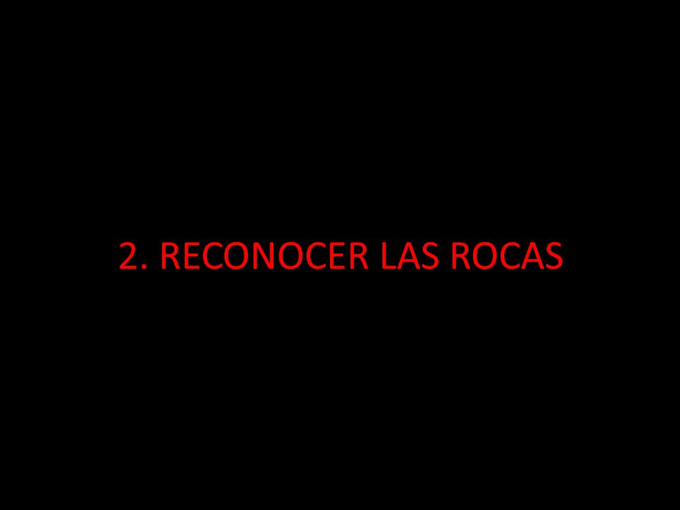 2. RECONOCER LAS ROCAS